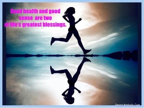 Good-health-and-good-sense-are-two-of-life's-greatest-blessings.1